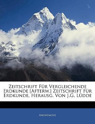 Zeitschrift Für Vergleichende Erdkunde [Afterw.] Zeitschrift Für Erdkunde, Herausg. Von J.G. Lüdde, Neunter Band