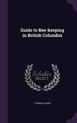 Guide to Bee-Keeping in British Columbia