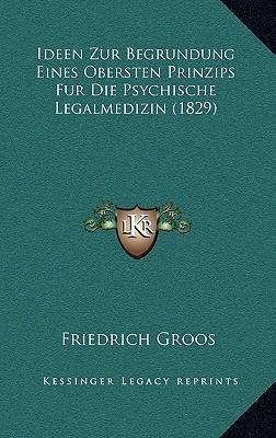 Ideen Zur Begrundung Eines Obersten Prinzips Fur Die Psychische Legalmedizin (1829)