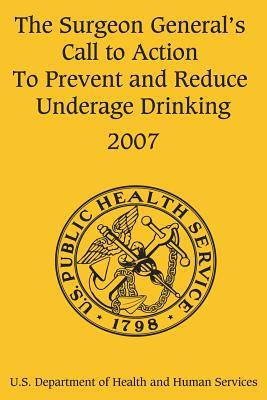 The Surgeon General's Call to Action to Prevent and Reduce Underage Drinking