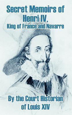 Secret Memoirs of Henri Iv., King of France and Navarre