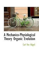 A Mechanico-Physiological Theory Organic Evolution