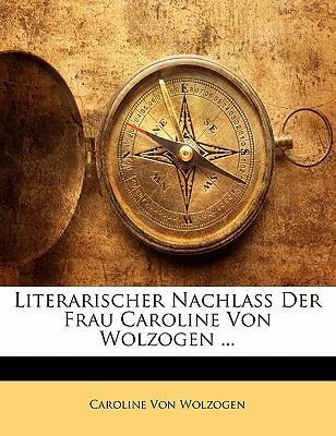 Literarischer Nachlass Der Frau Caroline Von Wolzogen ... Zweiter Band