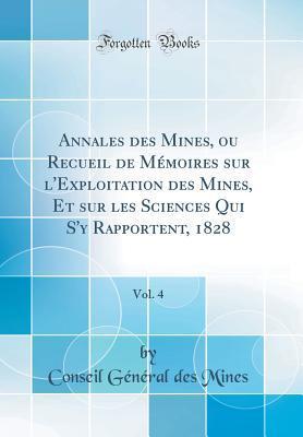 Annales des Mines, ou Recueil de Mémoires sur l'Exploitation des Mines, Et sur les Sciences Qui S'y Rapportent, 1828, Vol. 4 (Classic Reprint)