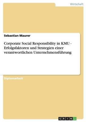 Corporate Social Responsibility in KMU. Erfolgsfaktoren und Strategien einer verantwortlichen Unternehmensführung