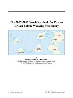 The 2007-2012 World Outlook for Power-Driven Fabric Weaving Machinery