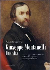 Giuseppe Montanelli. Una vita (con un saggio di Alberto Malvolti su Fucecchio negli anni di Giuseppe Montanelli)