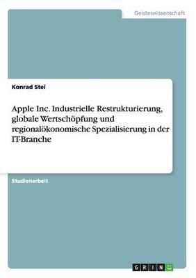 Apple Inc. Industrielle Restrukturierung, globale Wertschöpfung und regionalökonomische Spezialisierung in der IT-Branche