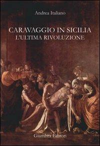 Caravaggio in Sicilia. L'ultima rivoluzione