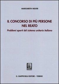 Il concorso di più persone nel reato. Problemi aperti del sistema unitario italiano