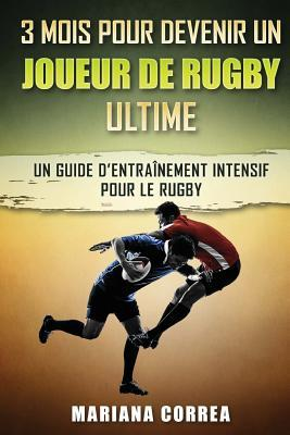 3 Mois Pour Devenir Un Joueur De Rugby Ultime