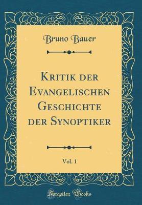 Kritik der Evangelischen Geschichte der Synoptiker, Vol. 1 (Classic Reprint)