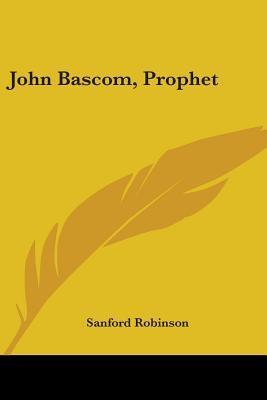 John Bascom, Prophet