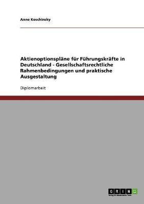 Aktienoptionspläne für Führungskräfte in Deutschland - Gesellschaftsrechtliche Rahmenbedingungen und praktische Ausgestaltung