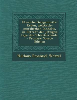 Etwelche Gelegenheits-Reden, Politisch-Moralischen Innhalts, in Betreff Der Jetzigen Lage Des Schweizerlands.