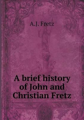 A Brief History of John and Christian Fretz