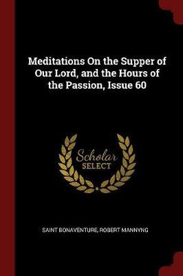 Meditations on the Supper of Our Lord, and the Hours of the Passion, Issue 60
