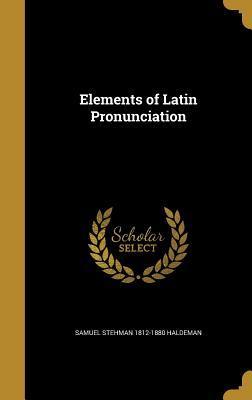 ELEMENTS OF LATIN PRONUNCIATIO