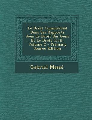 Le Droit Commercial Dans Ses Rapports Avec Le Droit Des Gens Et Le Droit Civil, Volume 2