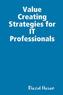 Value Creating Strategies for IT Professionals