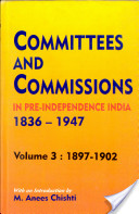 Committees and Commissions in Pre-independence India, 1836-1947: 1897-1902