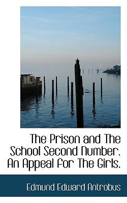 The Prison and the School Second Number. an Appeal for the Girls