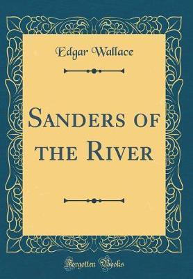 Sanders of the River (Classic Reprint)