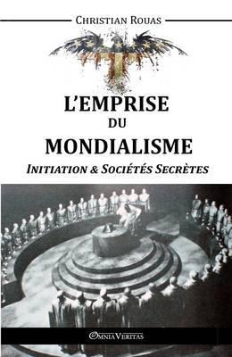 L'Emprise du Mondialisme - Initiation & Sociétés Secrètes (French Edition)