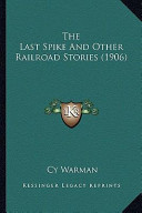 The Last Spike and Other Railroad Stories (1906) the Last Spike and Other Railroad Stories (1906)