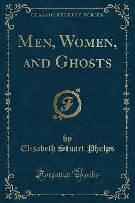 Men, Women, and Ghosts (Classic Reprint)