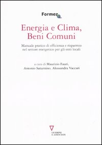 Energia e clima, beni comuni. Manuale pratico di efficienza e risparmio nel settore energetico per gli enti locali