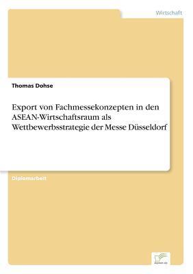 Export von Fachmessekonzepten in den ASEAN-Wirtschaftsraum als Wettbewerbsstrategie der Messe Düsseldorf