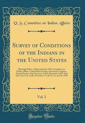 Survey of Conditions of the Indians in the United States, Vol. 2