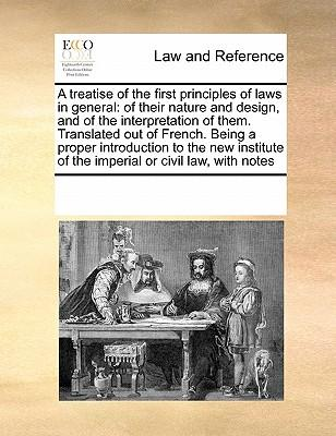A   Treatise of the First Principles of Laws in General