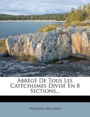 Abr G de Tous Les Cat Chismes Divis En 8 Sections...