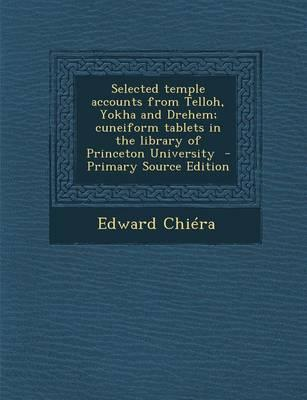 Selected Temple Accounts from Telloh, Yokha and Drehem; Cuneiform Tablets in the Library of Princeton University