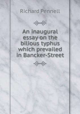 An Inaugural Essay on the Bilious Typhus Which Prevailed in Bancker-Street