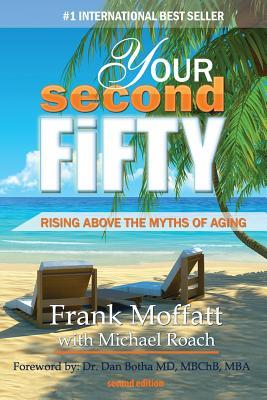 Your Second Fifty Rising Above the Myths of Aging