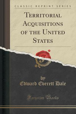 Territorial Acquisitions of the United States (Classic Reprint)