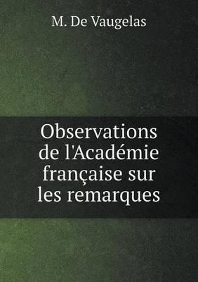 Observations de L'Academie Francaise Sur Les Remarques