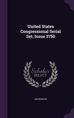 United States Congressional Serial Set, Issue 3750