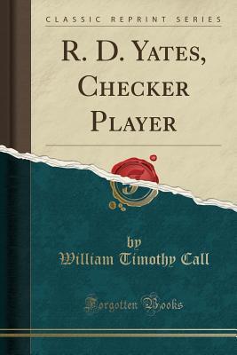R. D. Yates, Checker Player (Classic Reprint)
