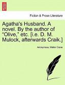 Agatha's Husband a Novel by the Author of Olive, Etc [I E D M Mulock, Afterwards Craik ]