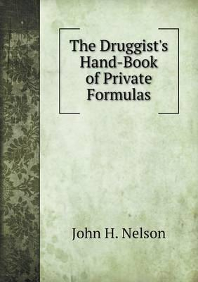 The Druggist's Hand-Book of Private Formulas