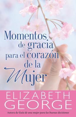Momentos de gracias para el corazón de la mujer / Moments of Thanks for the Heart of a Woman