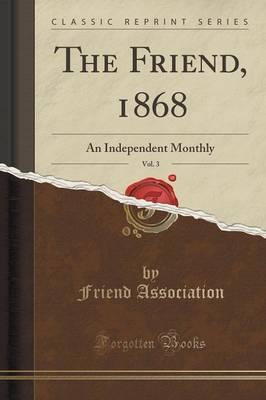 The Friend, 1868, Vol. 3