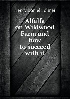Alfalfa on Wildwood Farm and How to Succeed with It