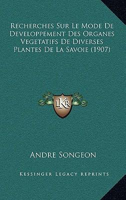Recherches Sur Le Mode de Developpement Des Organes Vegetatifs de Diverses Plantes de La Savoie (1907)