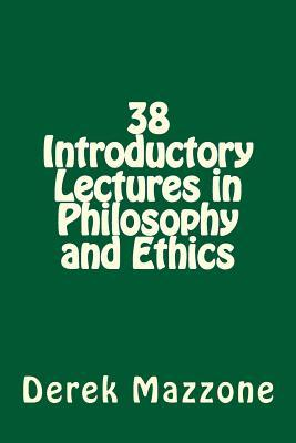 38 Introductory Lectures in Philosophy and Ethics