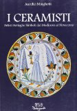 I ceramisti. Artisti botteghe simboli dal Medioevo al Novecento